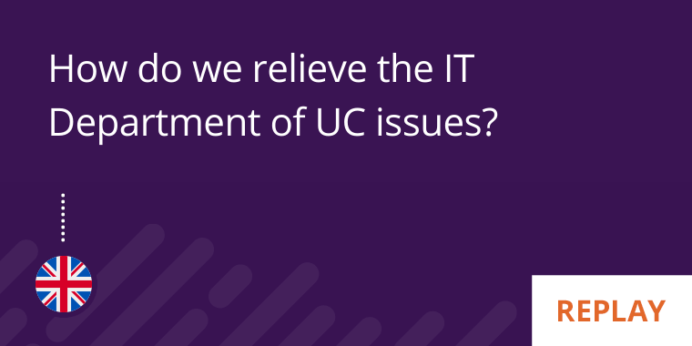 how-do-we-relieve-the-IT-Department-of-UC-issues