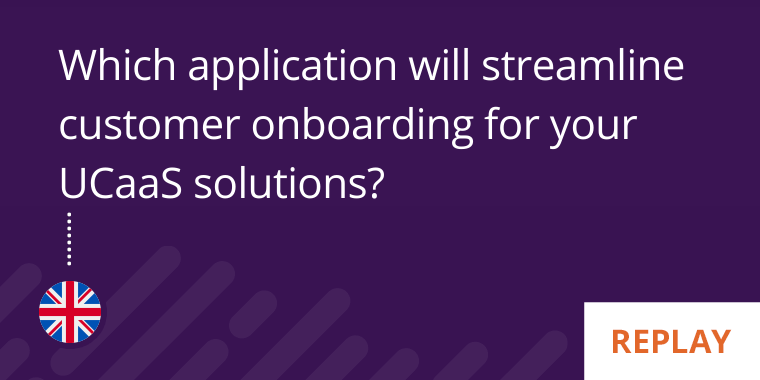 Which application will streamline customer onboarding for your UCaaS solutions?