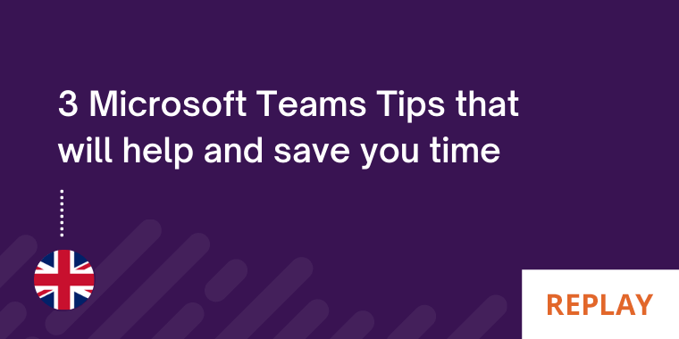 3 Microsoft Teams Tips that will help and save you time