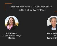 Tips for Managing Unified Communications and Contact Center in the Future Workplace